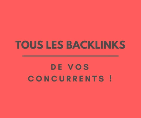 Backlinks de votre concurrent !
